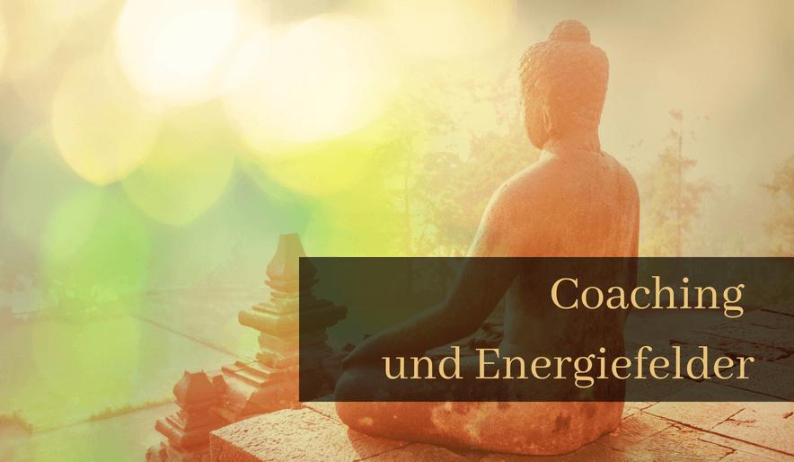 Warum es in Coaching Arbeit so wichtig ist, ein Energiefeld aufzubauen